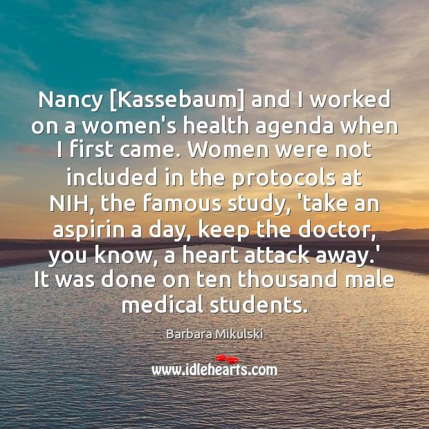 Nancy [Kassebaum] and I worked on a women's health agenda when I Barbara Mikulski Picture Quote
