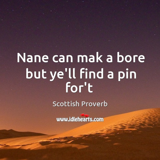 Nane can mak a bore but ye'll find a pin for't Scottish Proverbs Image