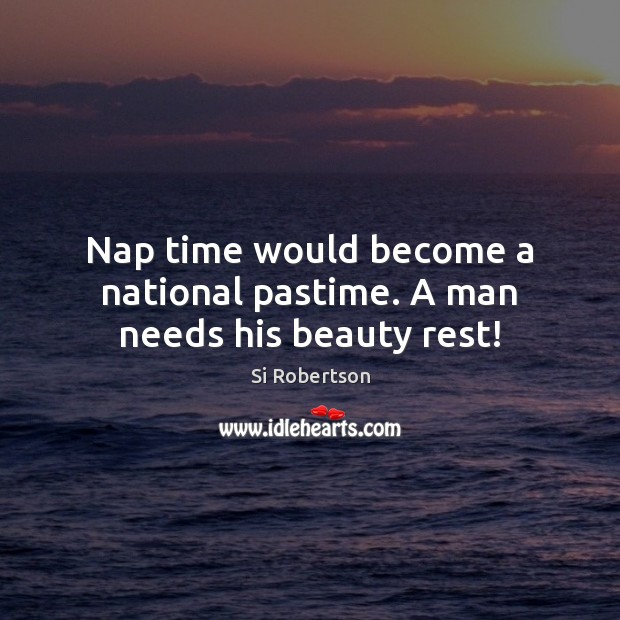 Nap time would become a national pastime. A man needs his beauty rest! Image