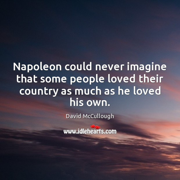 Image, Napoleon could never imagine that some people loved their country as much