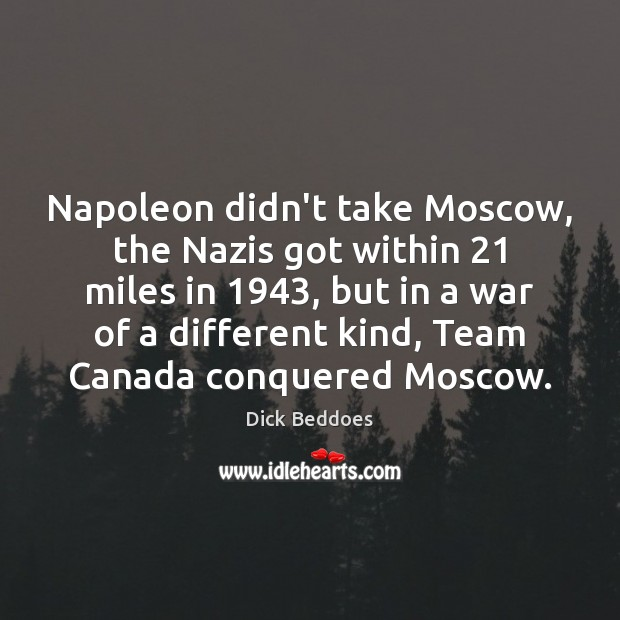 Napoleon didn't take Moscow, the Nazis got within 21 miles in 1943, but in Image