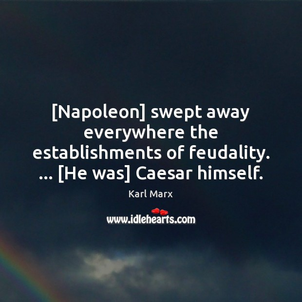 Image about [Napoleon] swept away everywhere the establishments of feudality. … [He was] Caesar himself.