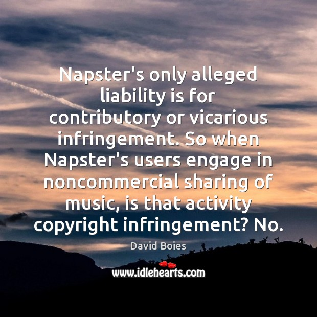 Image, Napster's only alleged liability is for contributory or vicarious infringement. So when