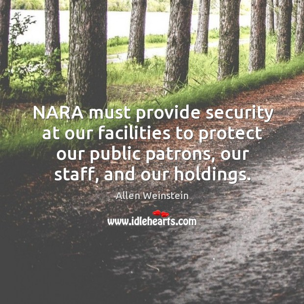 Image, Nara must provide security at our facilities to protect our public patrons, our staff, and our holdings.