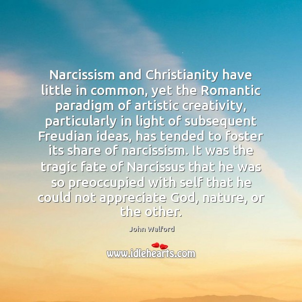 Narcissism and Christianity have little in common, yet the Romantic paradigm of Image