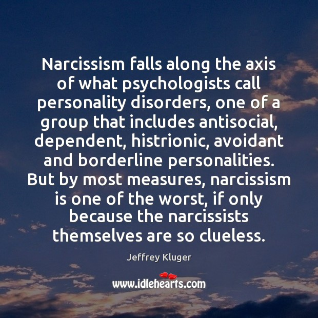 Image, Narcissism falls along the axis of what psychologists call personality disorders, one