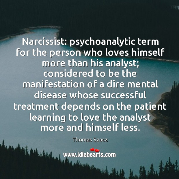 Narcissist: psychoanalytic term for the person who loves himself more than his analyst Image