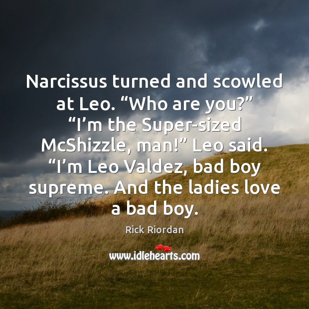 """Narcissus turned and scowled at Leo. """"Who are you?"""" """"I'm the Rick Riordan Picture Quote"""