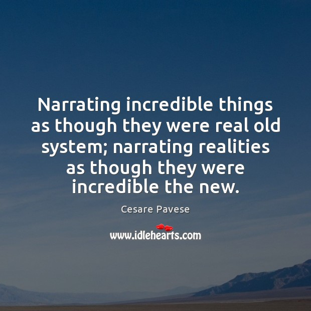 Narrating incredible things as though they were real old system; narrating realities Cesare Pavese Picture Quote