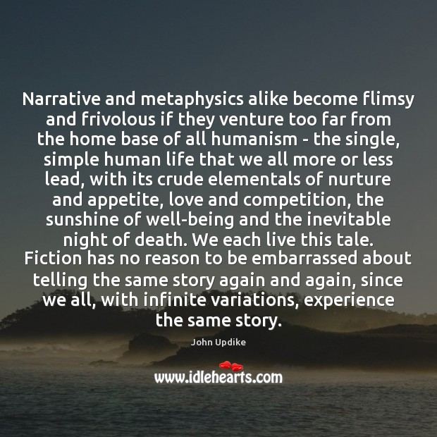 Narrative and metaphysics alike become flimsy and frivolous if they venture too Image