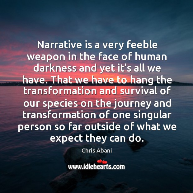 Narrative is a very feeble weapon in the face of human darkness Image