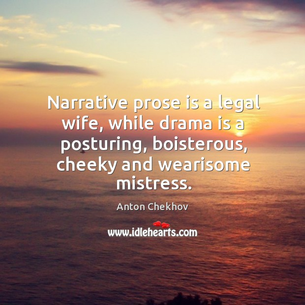 Image, Narrative prose is a legal wife, while drama is a posturing, boisterous,