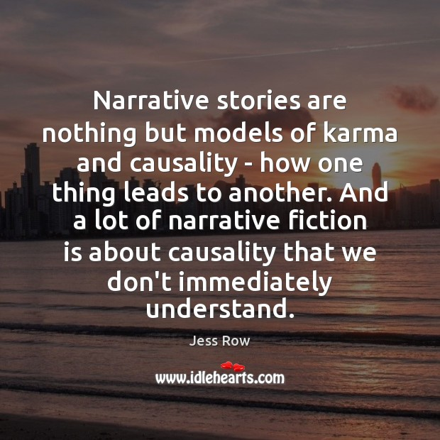 Narrative stories are nothing but models of karma and causality – how Jess Row Picture Quote