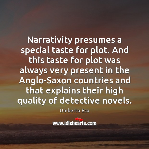 Image, Narrativity presumes a special taste for plot. And this taste for plot