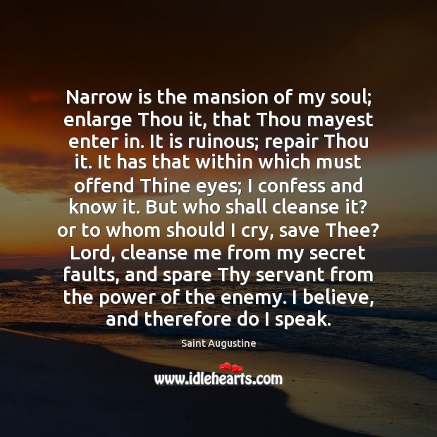 Narrow is the mansion of my soul; enlarge Thou it, that Thou Image