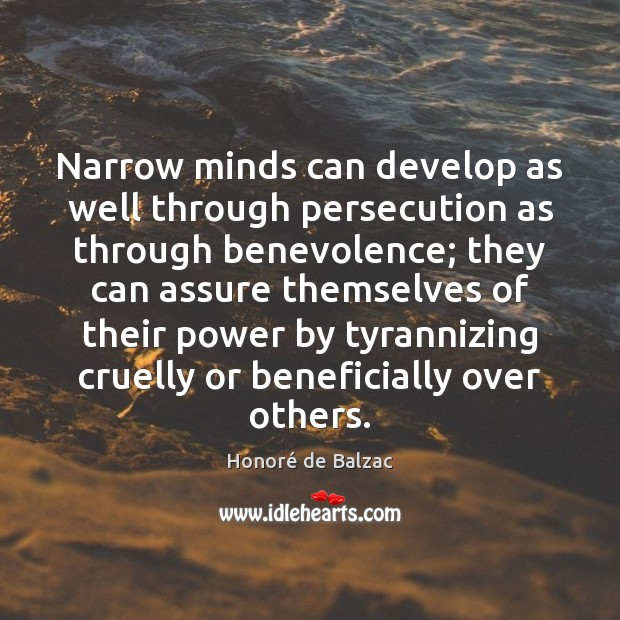 Image, Narrow minds can develop as well through persecution as through benevolence; they