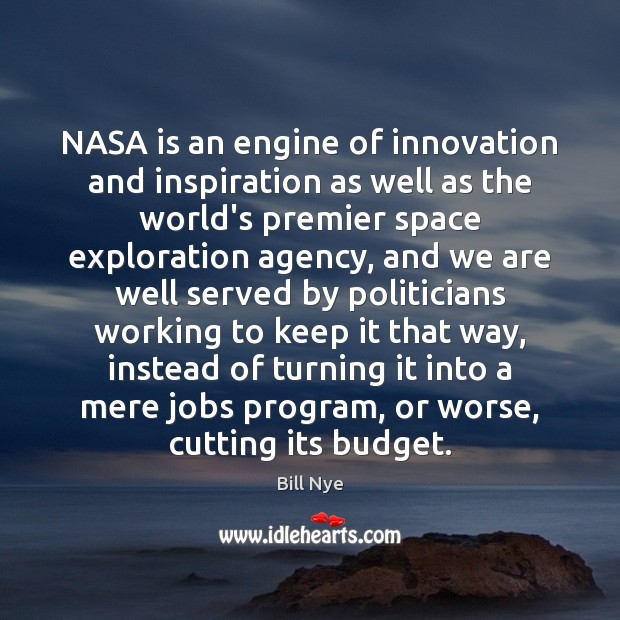 NASA is an engine of innovation and inspiration as well as the Bill Nye Picture Quote