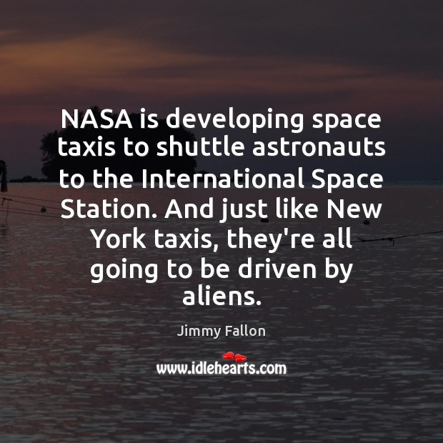 NASA is developing space taxis to shuttle astronauts to the International Space Jimmy Fallon Picture Quote