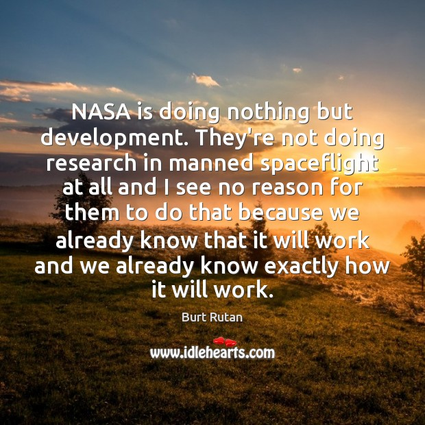Image, NASA is doing nothing but development. They're not doing research in manned