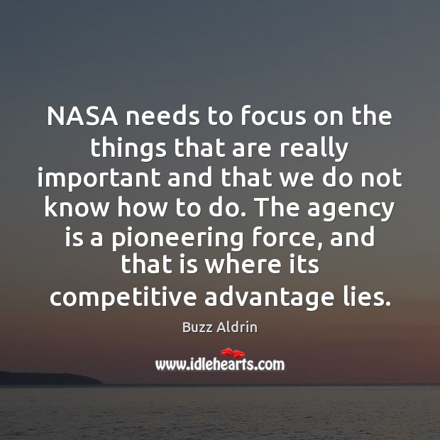 NASA needs to focus on the things that are really important and Buzz Aldrin Picture Quote