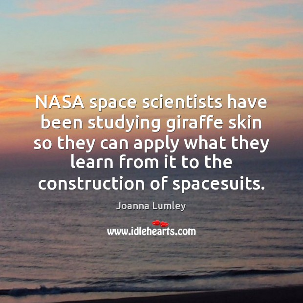 NASA space scientists have been studying giraffe skin so they can apply Joanna Lumley Picture Quote