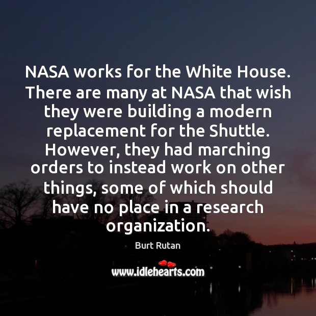 Image, NASA works for the White House. There are many at NASA that
