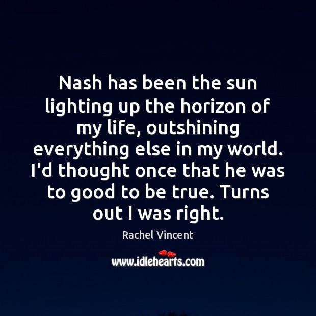 Nash has been the sun lighting up the horizon of my life, Rachel Vincent Picture Quote