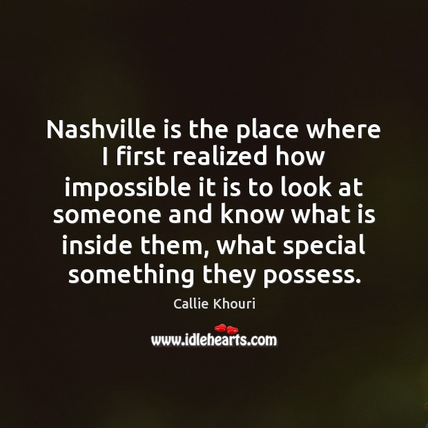 Nashville is the place where I first realized how impossible it is Callie Khouri Picture Quote