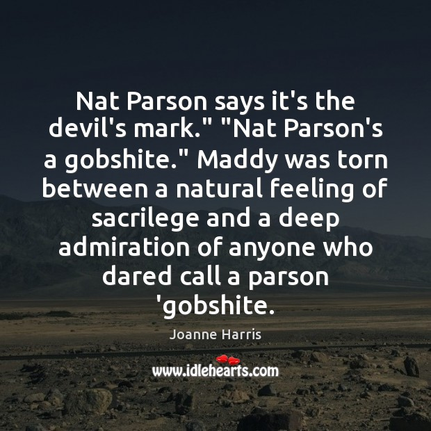 "Nat Parson says it's the devil's mark."" ""Nat Parson's a gobshite."" Maddy Joanne Harris Picture Quote"