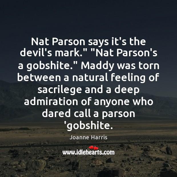 "Nat Parson says it's the devil's mark."" ""Nat Parson's a gobshite."" Maddy Joanne Harris Picture Quote"