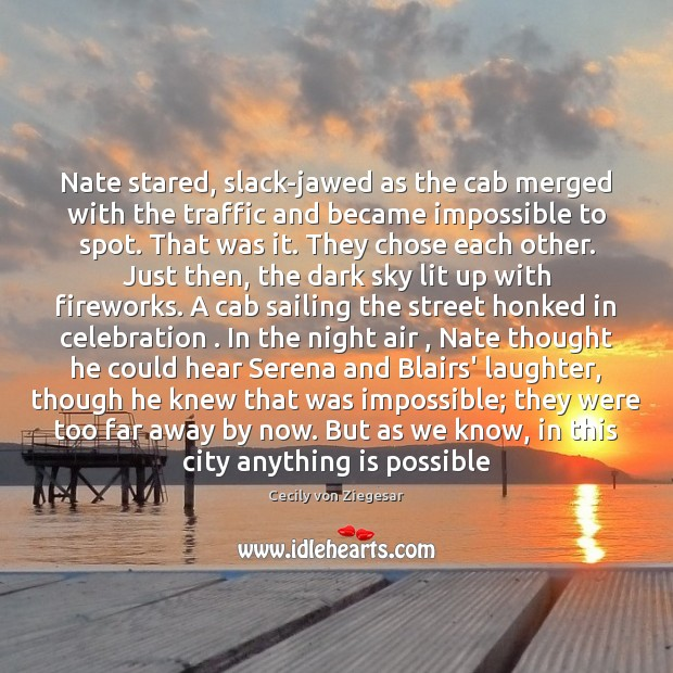 Nate stared, slack-jawed as the cab merged with the traffic and became Laughter Quotes Image