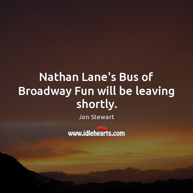 Image, Nathan Lane's Bus of Broadway Fun will be leaving shortly.