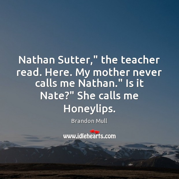 "Image, Nathan Sutter,"" the teacher read. Here. My mother never calls me Nathan."""