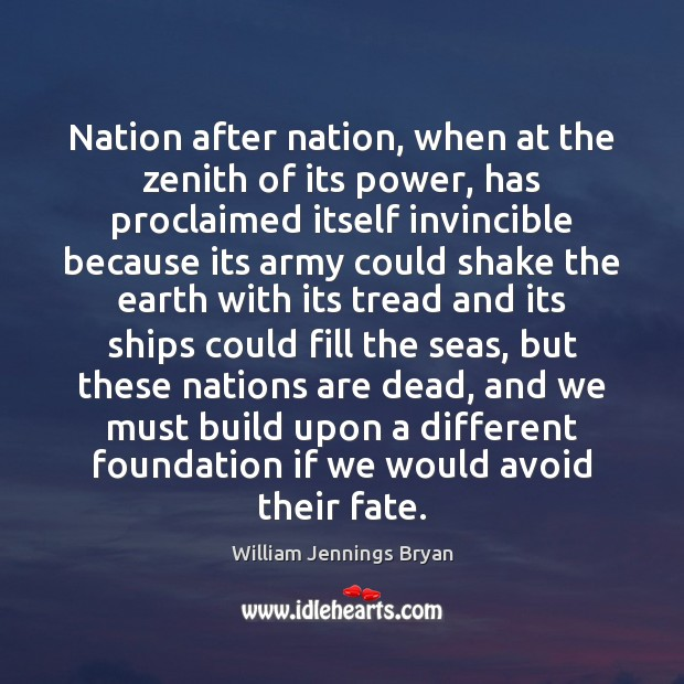 Nation after nation, when at the zenith of its power, has proclaimed William Jennings Bryan Picture Quote