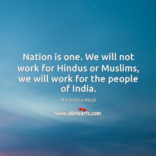 Nation is one. We will not work for Hindus or Muslims, we Image