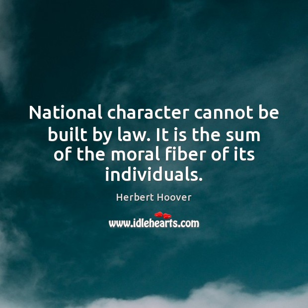 Image, National character cannot be built by law. It is the sum of