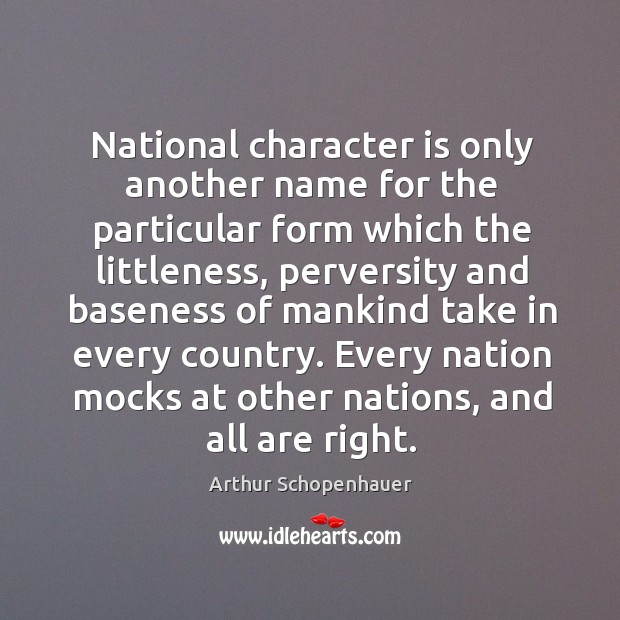 National character is only another name for the particular form which the littleness Image
