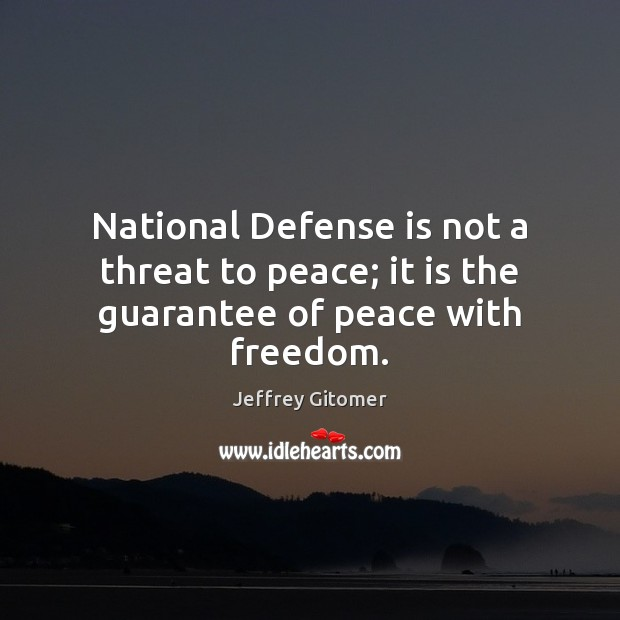 National Defense is not a threat to peace; it is the guarantee of peace with freedom. Jeffrey Gitomer Picture Quote