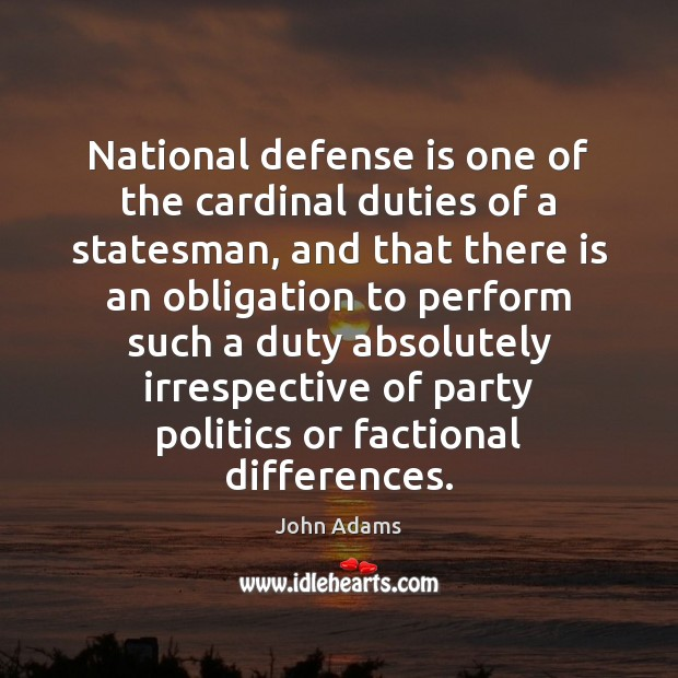 Image, National defense is one of the cardinal duties of a statesman, and