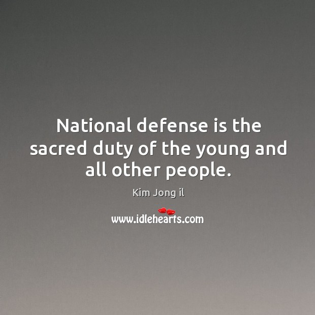 Image, National defense is the sacred duty of the young and all other people.