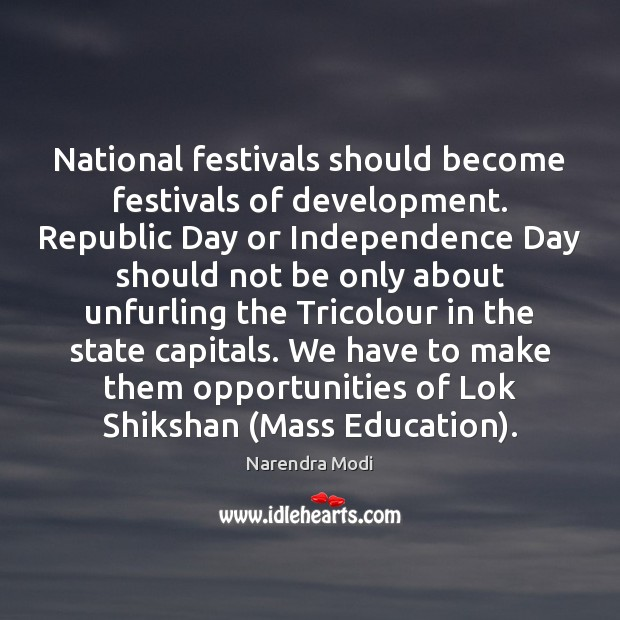 National festivals should become festivals of development. Republic Day or Independence Day Narendra Modi Picture Quote