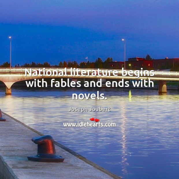 National literature begins with fables and ends with novels. Image