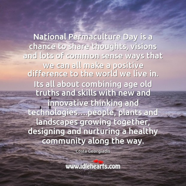 National Permaculture Day is a chance to share thoughts, visions and lots Costa Georgiadis Picture Quote