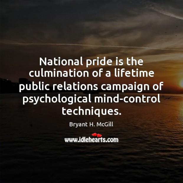 National pride is the culmination of a lifetime public relations campaign of Bryant H. McGill Picture Quote