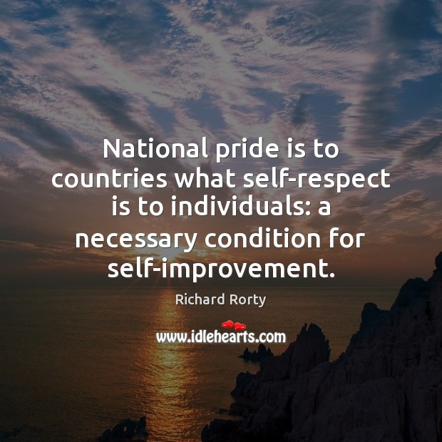 Image, National pride is to countries what self-respect is to individuals: a necessary