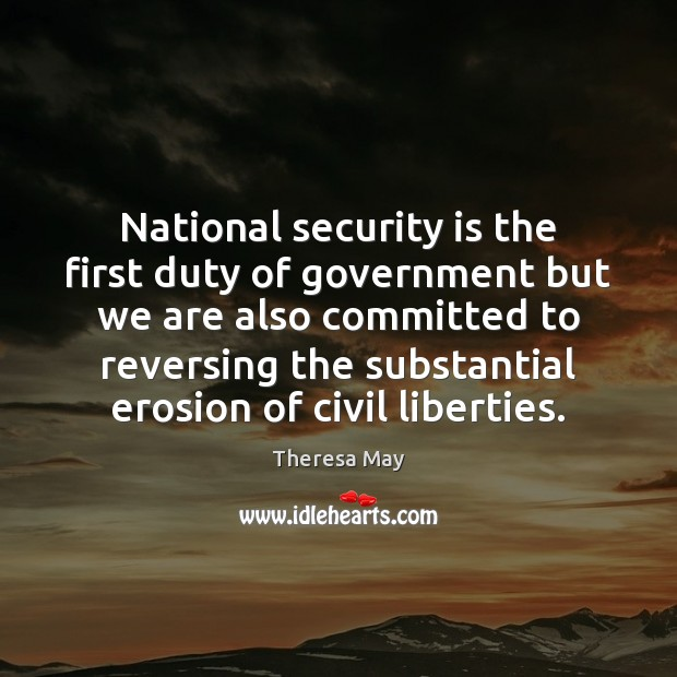 National security is the first duty of government but we are also Theresa May Picture Quote