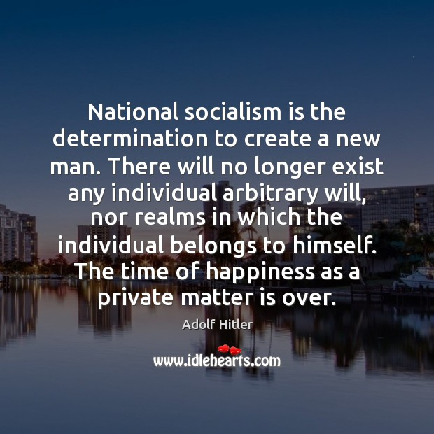 Image, National socialism is the determination to create a new man. There will