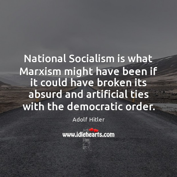 Image, National Socialism is what Marxism might have been if it could have