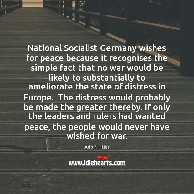 National Socialist Germany wishes for peace because it recognises the simple fact Image