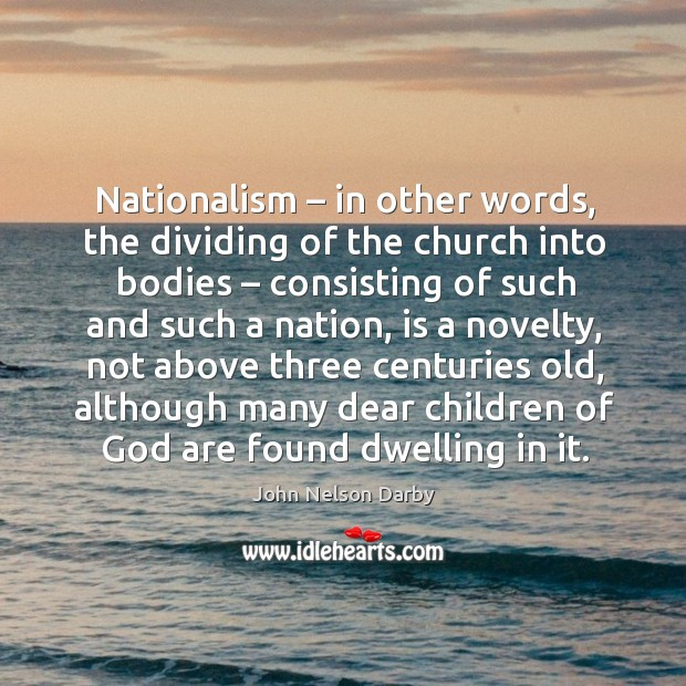 Nationalism – in other words, the dividing of the church into bodies – consisting of such Image